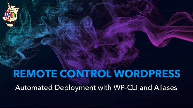 REMOTE CONTROL WORDPRESS Automated Deployment with WP-CLI and Aliases