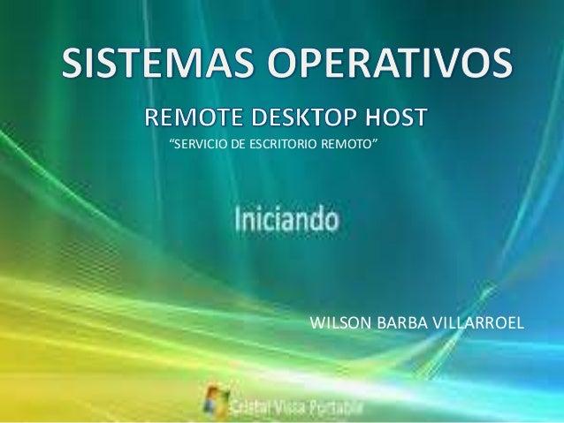 """""""SERVICIO DE ESCRITORIO REMOTO""""  WILSON BARBA VILLARROEL"""