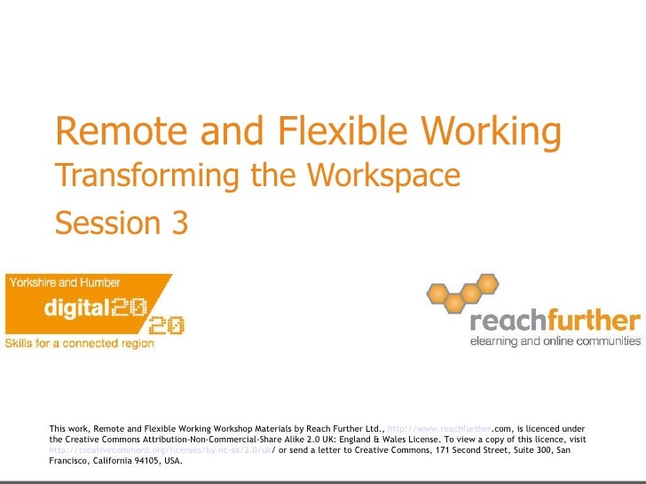 Remote and Flexible Working Transforming the Workspace  Session 3   This work, Remote and Flexible Working Workshop Materi...