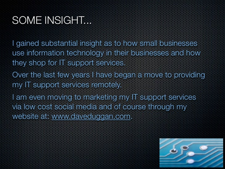 SOME INSIGHT...I gained substantial insight as to how small businessesuse information technology in their businesses and h...