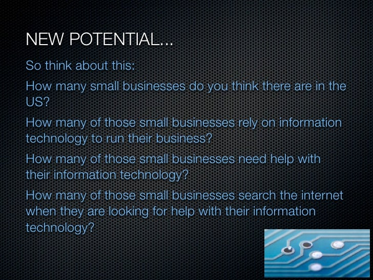 NEW POTENTIAL...So think about this:How many small businesses do you think there are in theUS?How many of those small busi...