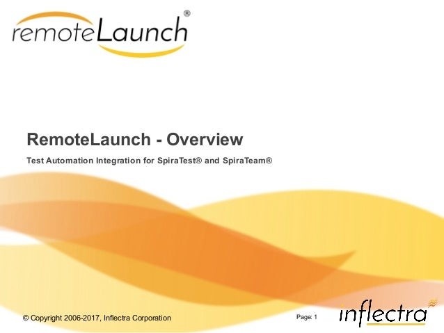 © Copyright 2006-2017, Inflectra Corporation Page: 1 RemoteLaunch - Overview Test Automation Integration for SpiraTest® an...