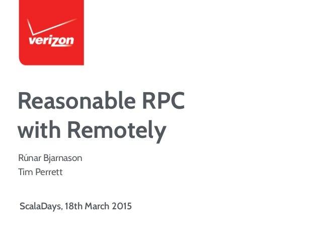 Reasonable RPC with Remotely ScalaDays, 18th March 2015 Rúnar Bjarnason Tim Perrett