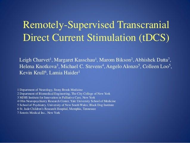 Remotely-Supervised Transcranial Direct Current Stimulation (tDCS) Leigh Charvet1, Margaret Kasschau1, Marom Bikson2, Abhi...