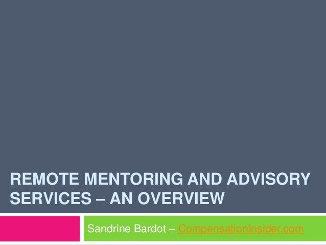 REMOTE MENTORING AND ADVISORY SERVICES – AN OVERVIEW Sandrine Bardot – CompensationInsider.com