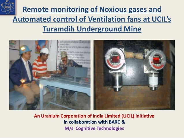 Remote monitoring of Noxious gases and Automated control of Ventilation fans at UCIL's Turamdih Underground Mine An Uraniu...