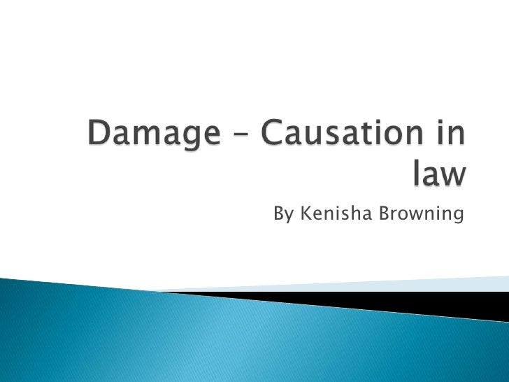 Damage – Causation in law<br />By Kenisha Browning<br />