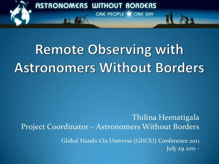 Remote Observing with Astronomers Without Borders<br />Thilina Heenatigala<br />Project Coordinator – Astronomers Without ...