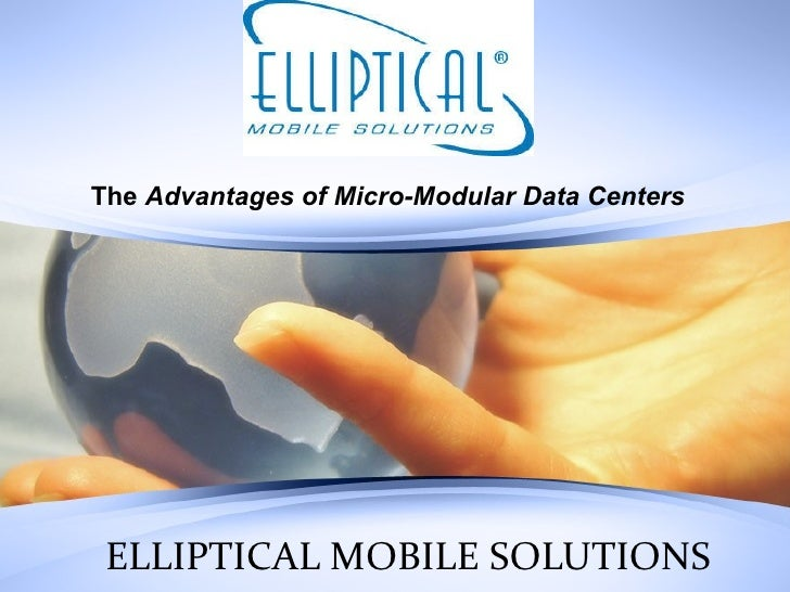 ELLIPTICAL MOBILE SOLUTIONS The  Advantages of Micro-Modular Data Centers