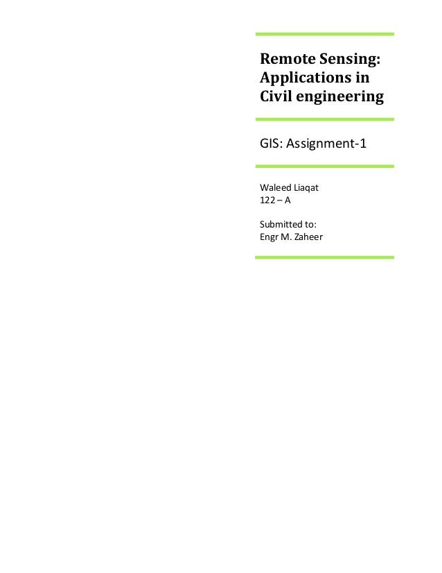 Remote Sensing: Applications in Civil engineering GIS: Assignment-1 Waleed Liaqat 122 – A Submitted to: Engr M. Zaheer