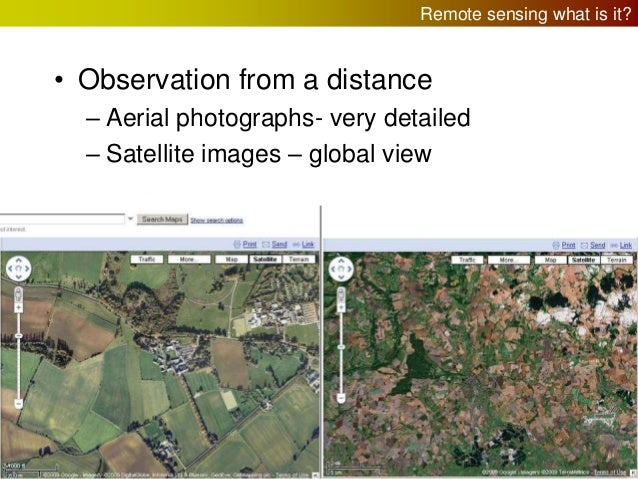 Remote sensing what is it?  • Observation from a distance – Aerial photographs- very detailed – Satellite images – global ...