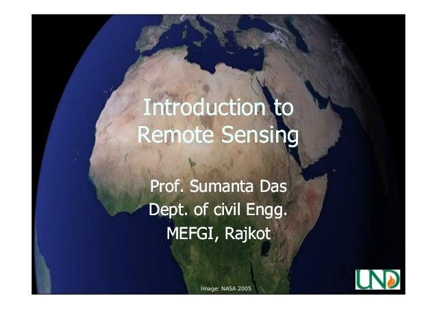 Introduction to Remote Sensing Prof. Sumanta Das Dept. of civil Engg. Engg. MEFGI, Rajkot  Image: NASA 2005