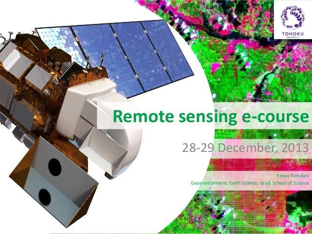 Remote sensing e-course 28-29 December, 2013 Fatwa Ramdani Geoenvironment, Earth Science, Grad. School of Science