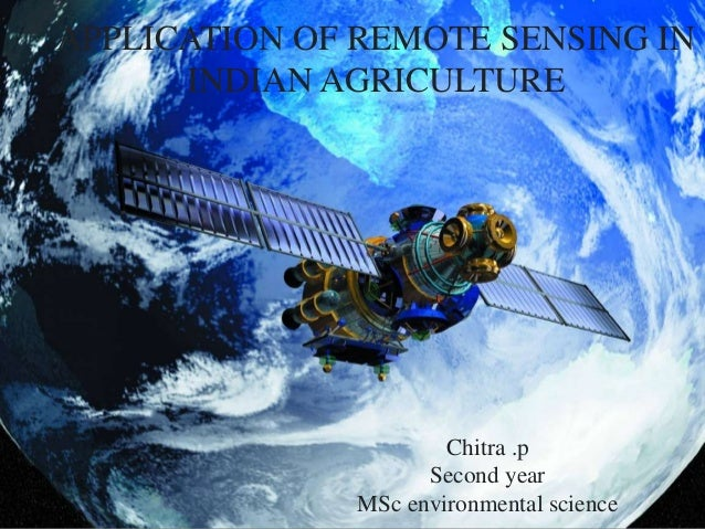 APPLICATION OF REMOTE SENSING IN INDIAN AGRICULTURE Chitra .p Second year MSc environmental science