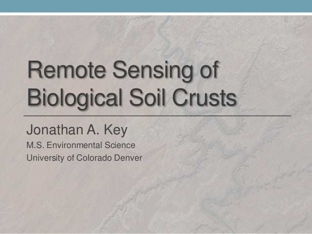 Remote Sensing of Biological Soil Crusts Jonathan A. Key M.S. Environmental Science University of Colorado Denver