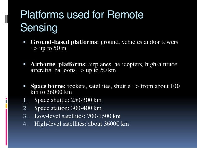 remote sensing platforms to remote sensing Remote sensing is the small or large-scale acquisition of information of an object or phenomenon, by the use of either recording or real-time sensing device(s) that .