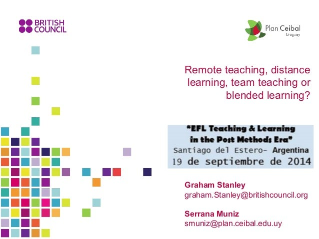 Remote teaching, distance  learning, team teaching or  blended learning?  Graham Stanley  graham.Stanley@britishcouncil.or...