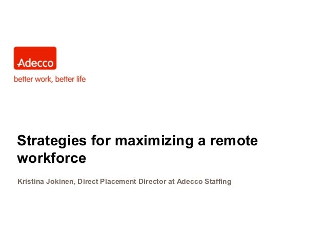 Strategies for maximizing a remoteworkforceKristina Jokinen, Direct Placement Director at Adecco Staffing
