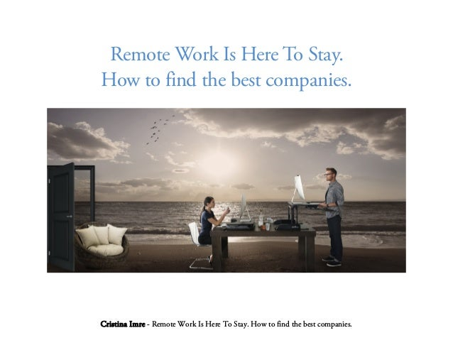 Cristina Imre - Remote Work Is Here To Stay. How to find the best companies. Remote Work Is Here To Stay. How to find the ...