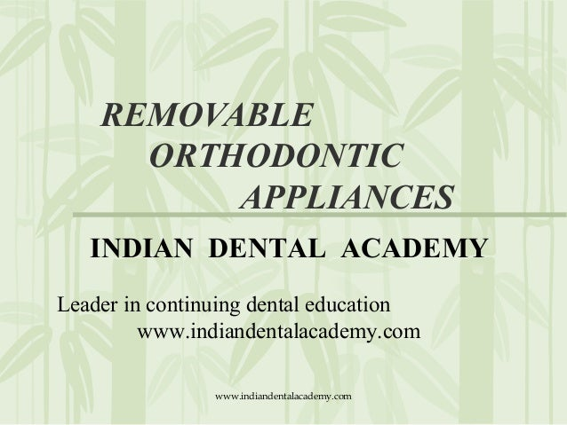 REMOVABLE ORTHODONTIC APPLIANCES INDIAN DENTAL ACADEMY Leader in continuing dental education www.indiandentalacademy.com w...