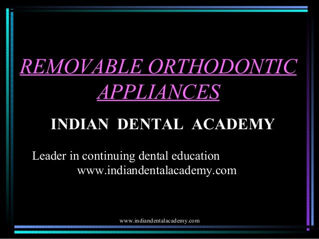 REMOVABLE ORTHODONTIC APPLIANCES INDIAN DENTAL ACADEMY Leader in continuing dental education www.indiandentalacademy.com  ...