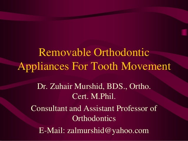 Removable Orthodontic Appliances For Tooth Movement Dr. Zuhair Murshid, BDS., Ortho. Cert. M.Phil. Consultant and Assistan...