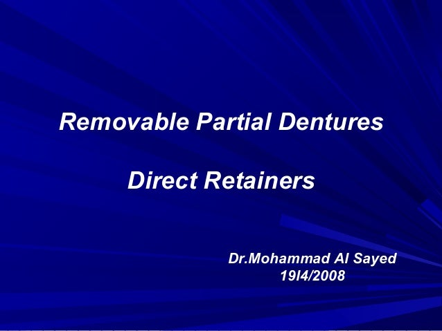 Removable Partial Dentures     Direct Retainers             Dr.Mohammad Al Sayed                   19l4/2008