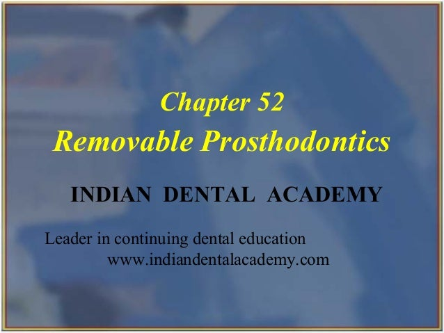 Chapter 52  Removable Prosthodontics INDIAN DENTAL ACADEMY Leader in continuing dental education www.indiandentalacademy.c...