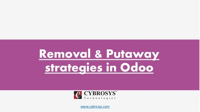 www.cybrosys.com Removal & Putaway strategies in Odoo