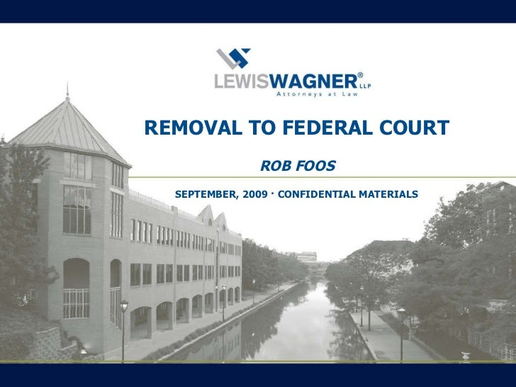 REMOVAL TO FEDERAL COURT ROB FOOS SEPTEMBER, 2009 · CONFIDENTIAL MATERIALS