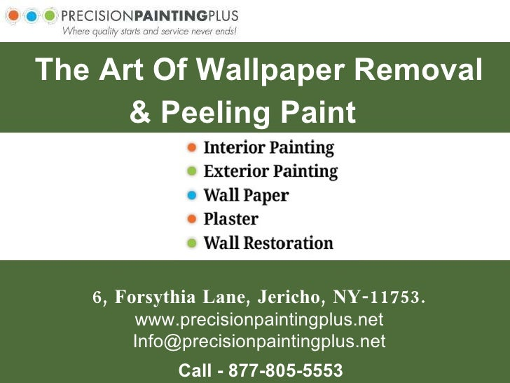 6, Forsythia Lane, Jericho, NY-11753. www.precisionpaintingplus.net [email_address] Call - 877-805-5553 The Art Of Wallpap...