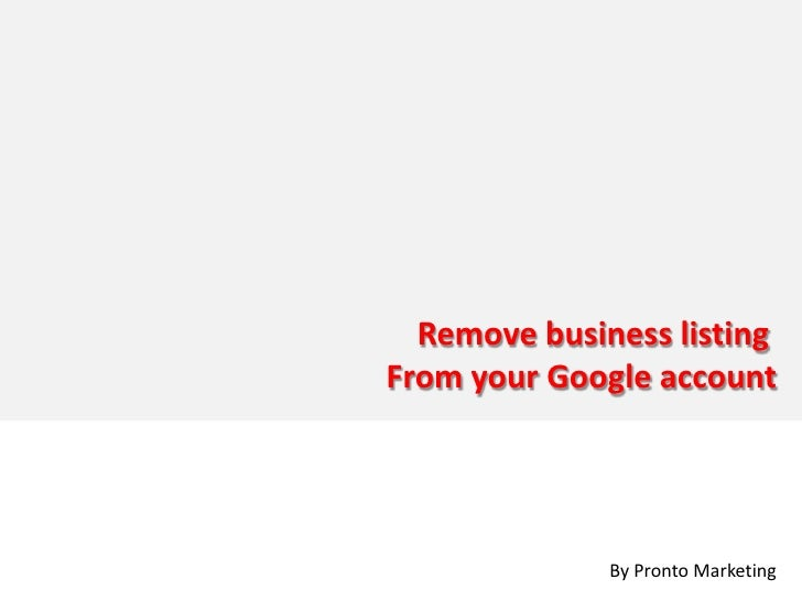 Remove business listing From your Google account                   By Pronto Marketing