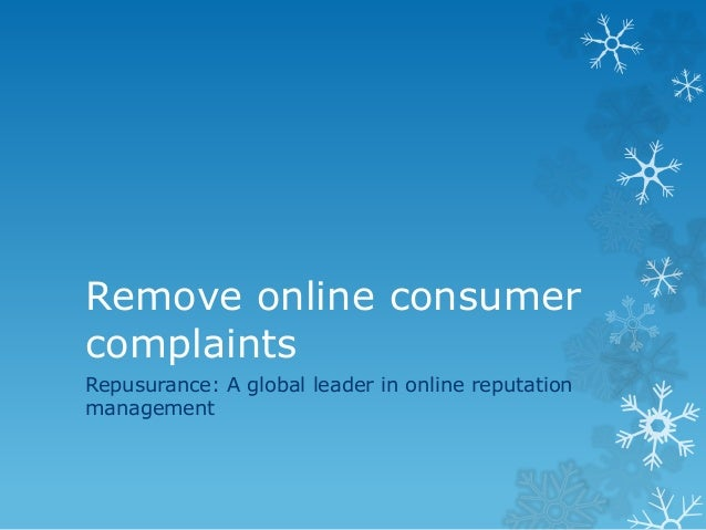Remove online consumer complaints Repusurance: A global leader in online reputation management