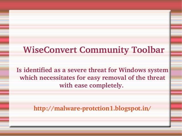 WiseConvertCommunityToolbarIsidentifiedasaseverethreatforWindowssystem whichnecessitatesforeasyremovalof...