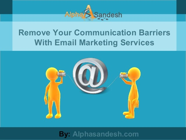 Remove Your Communication Barriers With Email Marketing Services By: Alphasandesh.com