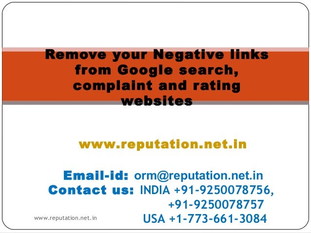 Remove your Ne gative links from Google search, complaint and r ating websites www.reputation.net.in Email-id: orm@reputat...