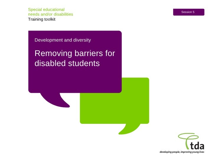 Special educational  needs and/or disabilities Training toolkit Session 5 Development and diversity Removing barriers for ...