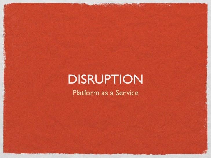 DISRUPTIONPlatform as a Service