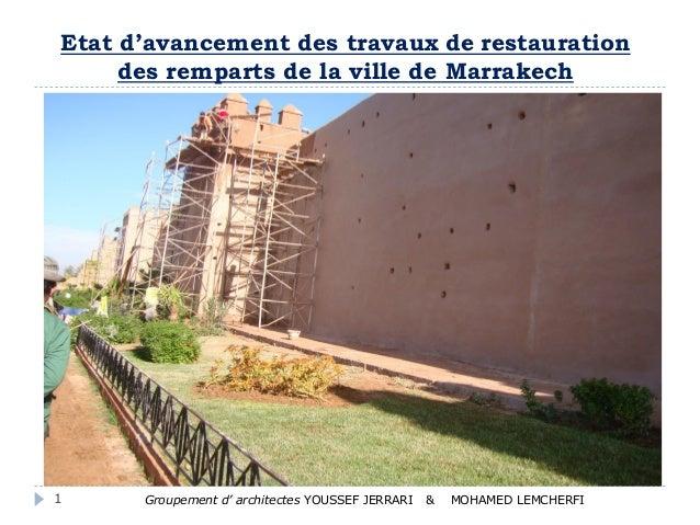 Etat d'avancement des travaux de restauration des remparts de la ville de Marrakech Groupement d' architectes YOUSSEF JERR...