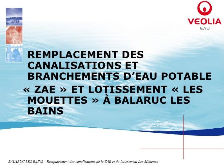 <ul><li>REMPLACEMENT DES CANALISATIONS ET BRANCHEMENTS D'EAU POTABLE </li></ul><ul><li>«ZAE » ET LOTISSEMENT «LES MOUETT...