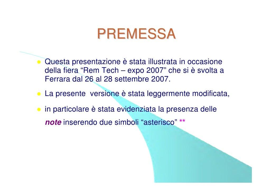 """PREMESSA Questa presentazione è stata illustrata in occasione della fiera """"Rem Tech – expo 2007"""" che si è svolta a Ferrara..."""