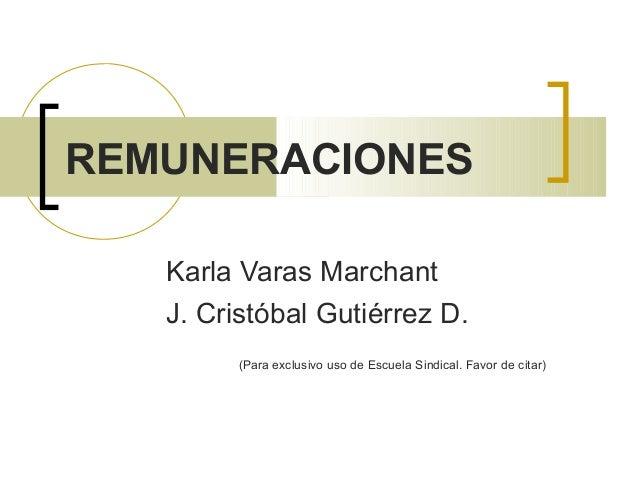 REMUNERACIONES Karla Varas Marchant J. Cristóbal Gutiérrez D. (Para exclusivo uso de Escuela Sindical. Favor de citar)