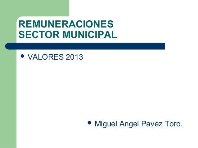 REMUNERACIONESSECTOR MUNICIPAL VALORES   2013                    Miguel   Angel Pavez Toro.