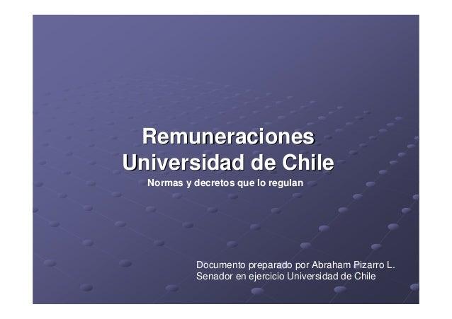Remuneraciones Universidad de Chile Normas y decretos que lo regulan  Documento preparado por Abraham Pizarro L. Senador e...