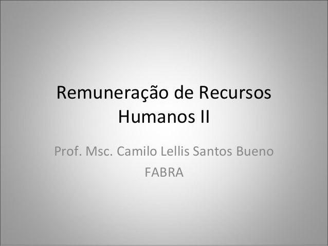 Remuneração de Recursos Humanos II Prof. Msc. Camilo Lellis Santos Bueno FABRA