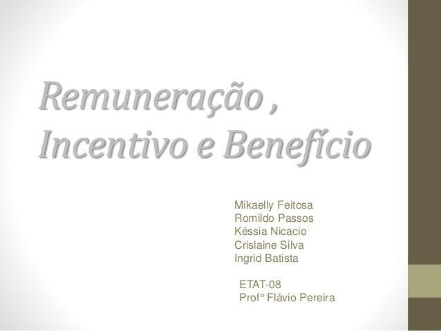 Remuneração , Incentivo e Benefício Mikaelly Feitosa Romildo Passos Késsia Nicacio Crislaine Silva Ingrid Batista ETAT-08 ...