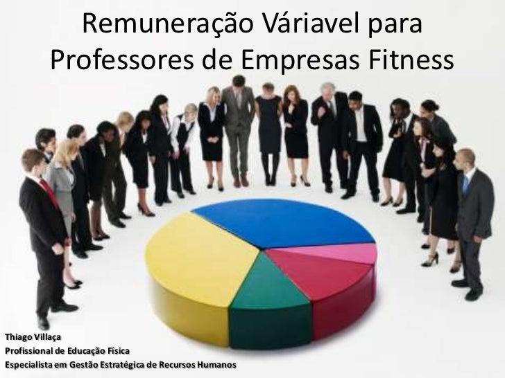 Remuneração Váriavel para          Professores de Empresas FitnessThiago VillaçaProfissional de Educação FísicaEspecialist...