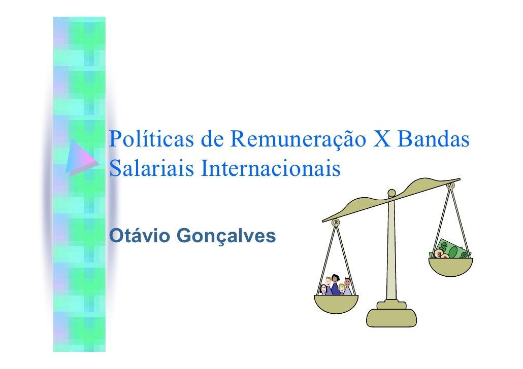 Políticas de Remuneração X Bandas Salariais Internacionais  Otávio Gonçalves