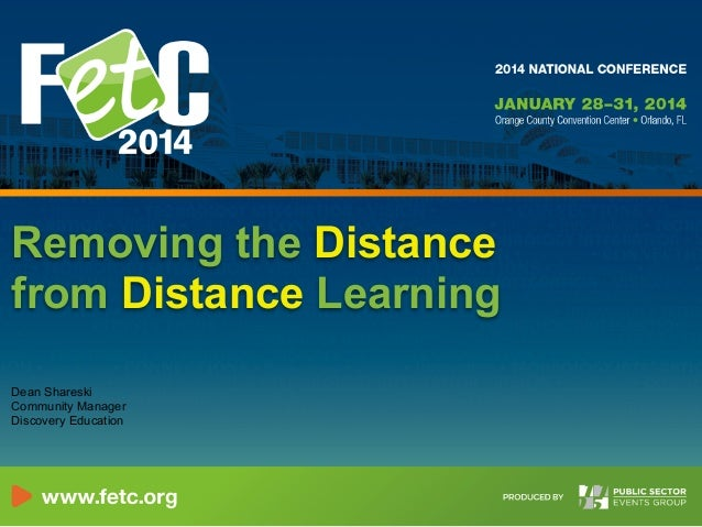 Removing the Distance from Distance Learning Dean Shareski Community Manager Discovery Education