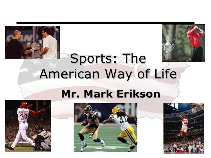 Mr. Mark Erikson Sports: The American Way of Life